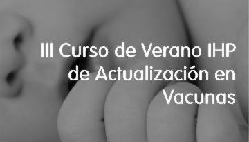 Abierto el plazo de inscripción para el III Curso de Verano de Actualización en Vacunas de la Fundación IHP