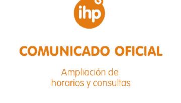 Comunicado oficial IHP: ampliación de horarios y consultas